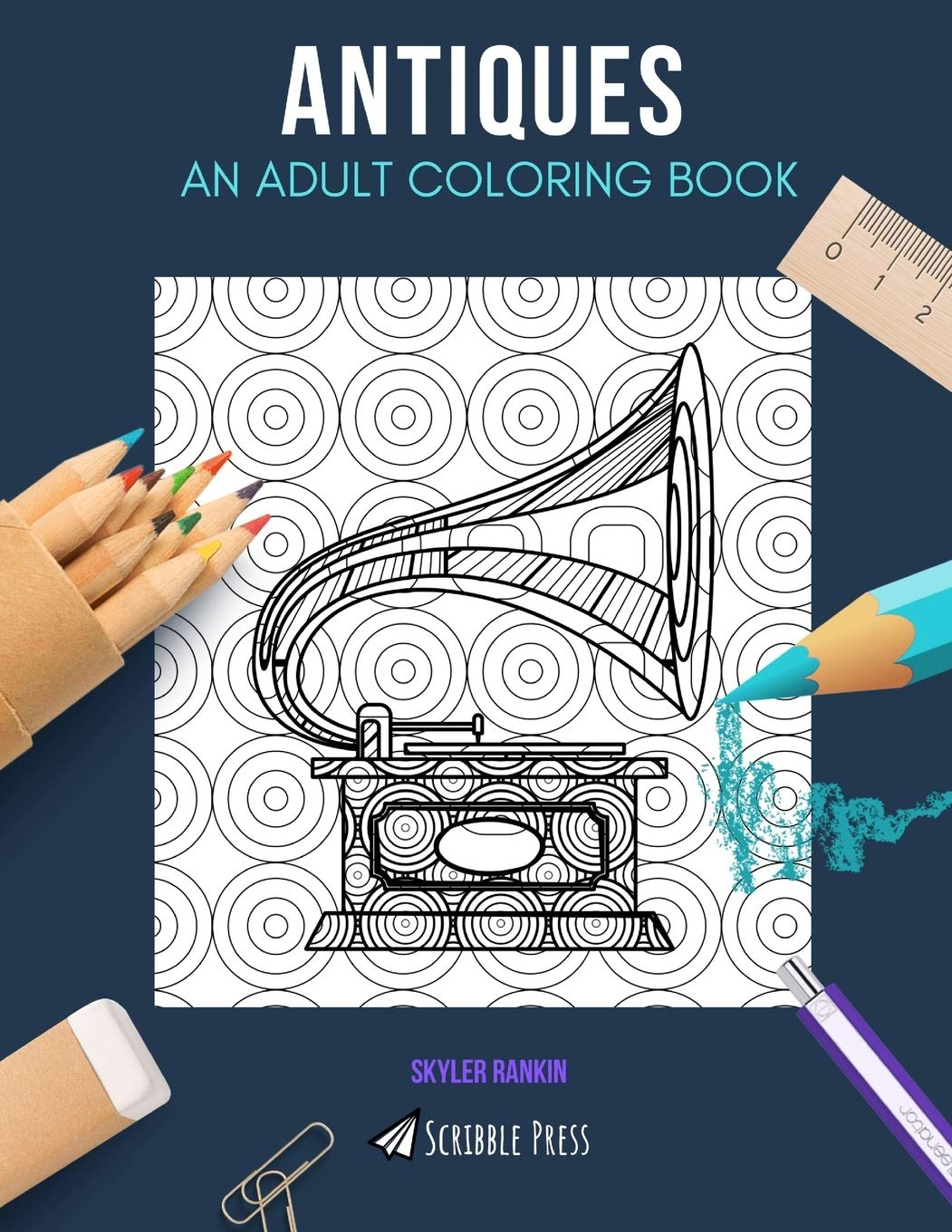 ANTIQUES: AN ADULT COLORING BOOK: An Antiques Coloring Book For Adults