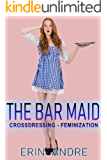 The Bar Maid: Crossdressing, First Time Feminization