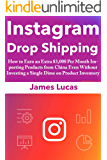 Instagram Drop Shipping 2018: How to Earn an Extra 3,000 Per Month Importing Products from China Even Without Investing a Single Dime on Product Inventory
