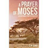 A Prayer of Moses: A devotional study of Psalm 90