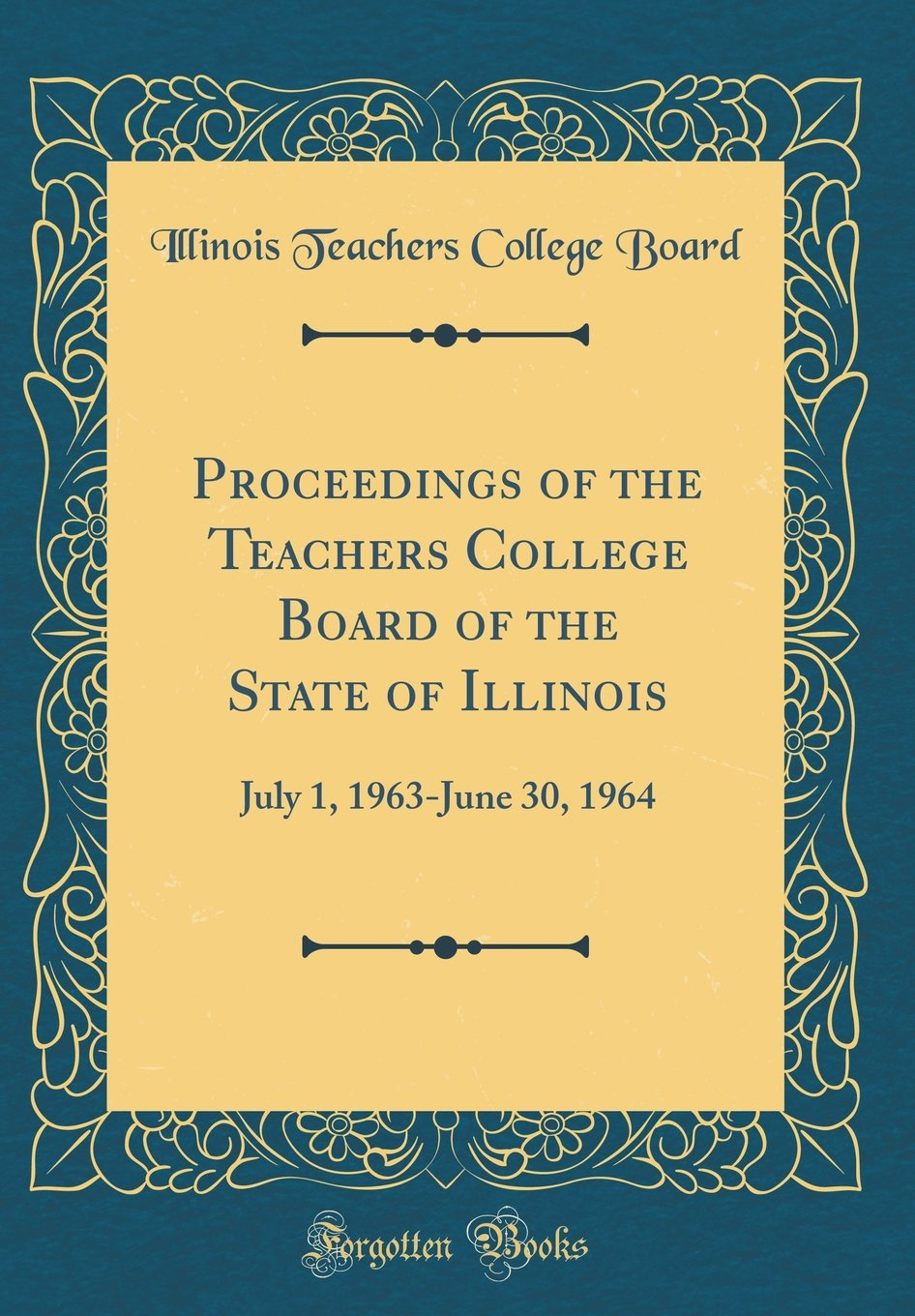 Proceedings of the Teachers College Board of the State of Illinois: July 1, 1963-June 30, 1964 (Classic Reprint) ebook