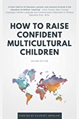 How to Raise Confident Multicultural Children: Ideas and practical advice from diverse professionals for even greater success raising a bilingual child / multilingual child Kindle Edition