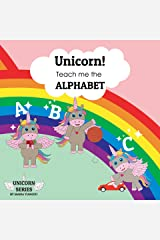 Unicorn! Teach me the ALPHABET: Learn the ABC unicorn picture book. Ages 2-7 for toddlers, preschool & kindergarten kids. (Unicorn Series Book 4) Kindle Edition