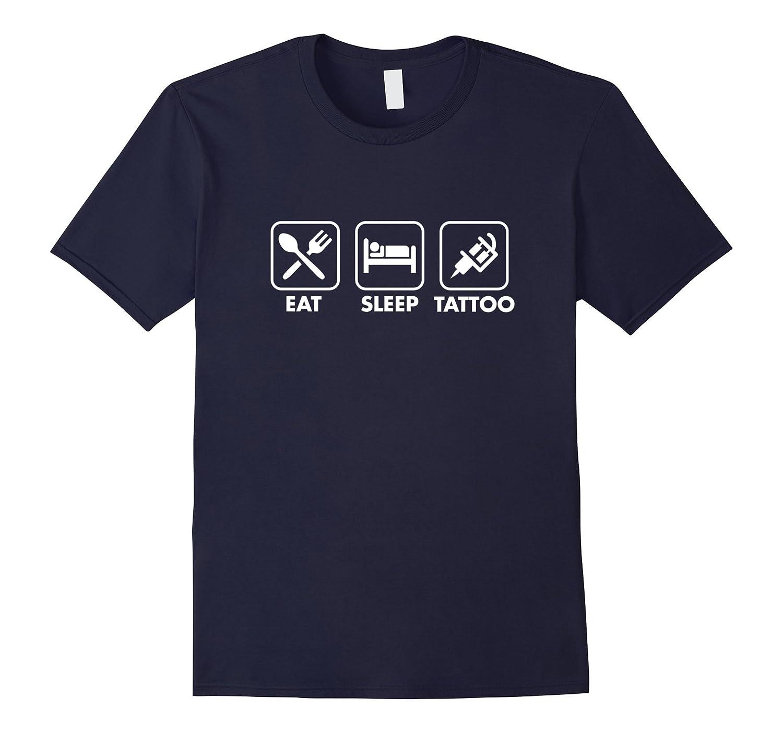 Eat Sleep Tattoo T-Shirt for Women Men Artist Gift-FL