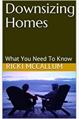 Downsizing Homes: What You Need To Know Kindle Edition