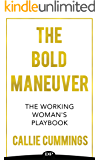 The Bold Maneuver: The Working Woman's Playbook to Getting Ahead, Going Further, and Achieving Greater Success