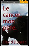 Le cancer, mon père.