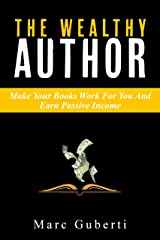 The Wealthy Author: Make Your Books Work For You And Earn Passive Income (Grow Your Influence Series Book 3) Kindle Edition