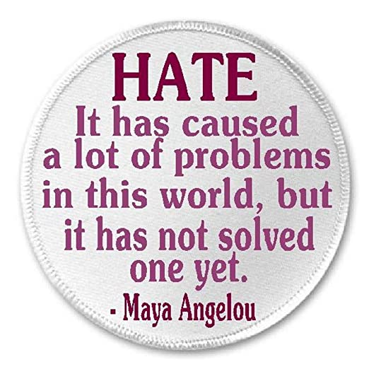 Amazoncom Hate It Has Caused A Lot Of Problems Maya Angelou Quote