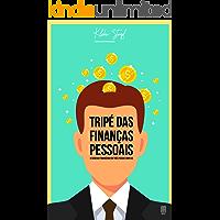 Tripé das Finanças Pessoais: O sucesso financeiro em três passos simples
