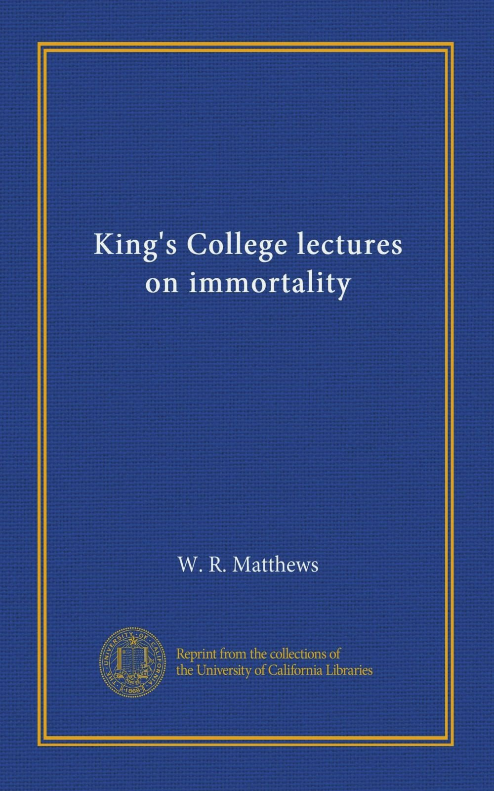 Read Online King's College lectures on immortality PDF