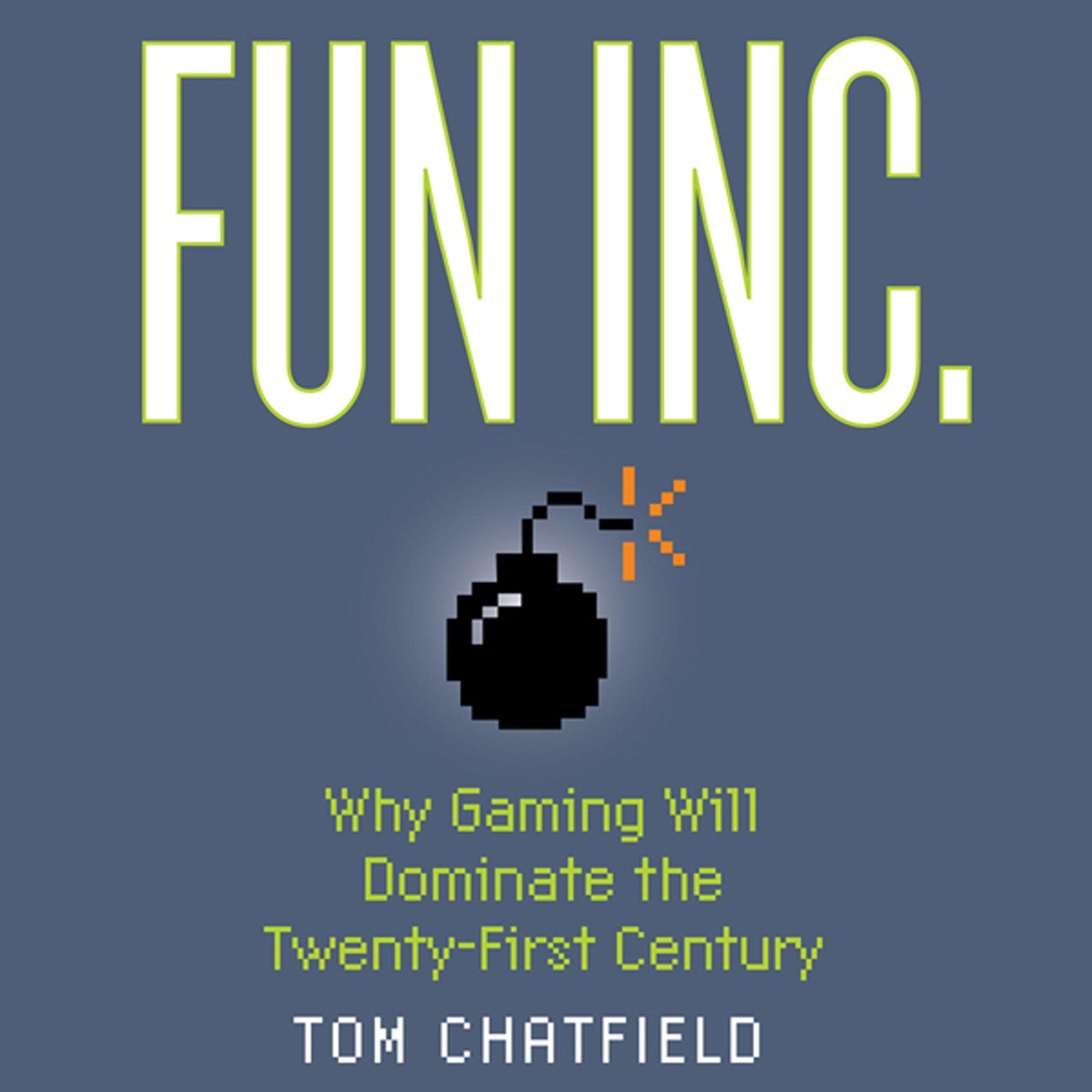 Fun Inc : Why Gaming Will Dominate the Twenty-first Century