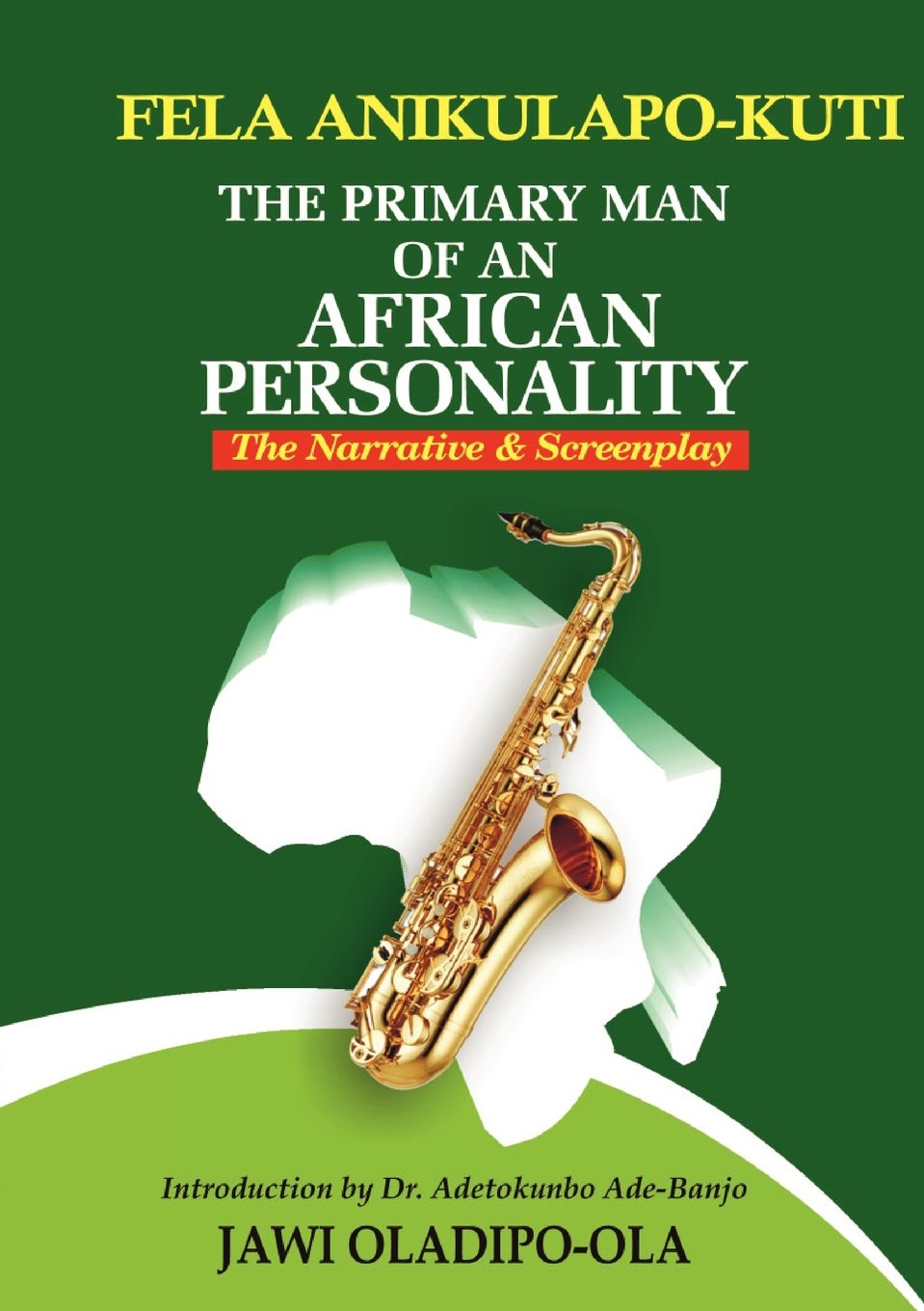Download Fela Anikulapo-Kuti: The Primary Man Of An African Personality. The Narrative and Screenplay pdf epub