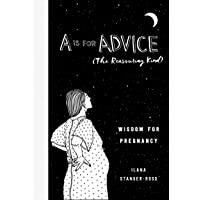 A Is for Advice (The Reassuring Kind): Wisdom for Pregnancy