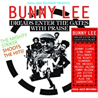 Soul Jazz Records Presents Bunny Lee: Dreads Enter the Gates with Praise - The Mighty Striker Shoots the Hits