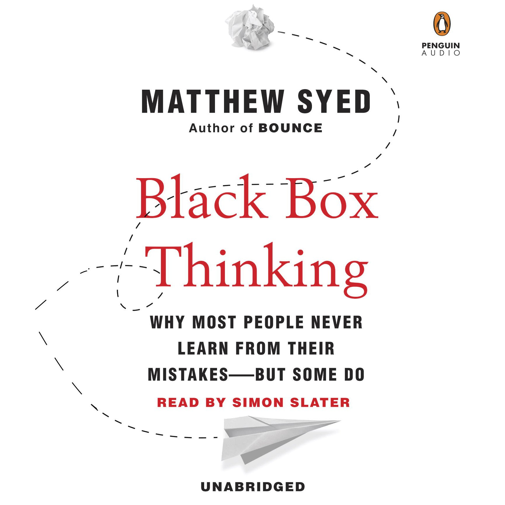 Black Box Thinking: Why Most People Never Learn from Their Mistakes - But Some Do