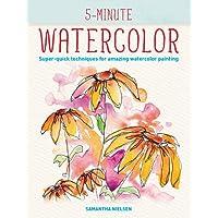 5-minute Watercolor: Super-quick Techniques for Amazing Paintings