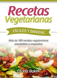 Recetas Vegetarianas Fáciles y Económicas: Más de 120 recetas vegetarianas saludables y exquisitas (Spanish