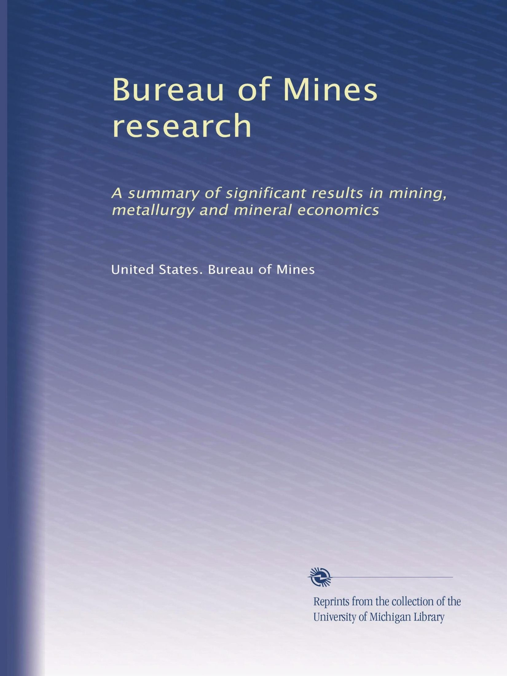 Download Bureau of Mines research: A summary of significant results in mining, metallurgy and mineral economics (Volume 4) pdf epub