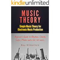 Music Theory: Simple Music Theory for Electronic Music Production: Beginners Guide to Rhythm, Chords, Scales, Modes and a lot, lot more...