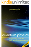 Quantum Physics: Superstrings, Einstein & Bohr, Quantum Electrodynamics, Hidden Dimensions and Other Most Amazing Physics Theories - Ultimate Beginner's Guide - 3rd Edition (English Edition)