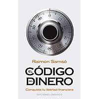 El Codigo Del Dinero: Conquista tu libertad financiera