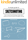 A Simple Guide To Sketchnoting: How To Use Visual Thinking in Daily Life to Improve Communication & Problem Solving (English Edition)