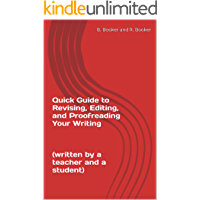 Quick Guide to Revising, Editing, and Proofreading Your Writing    (written by a teacher and a student)