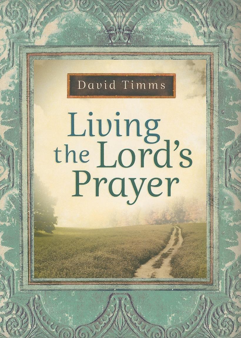 living the lord u0027s prayer david timms 9780764207433 amazon com