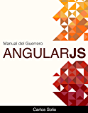 Manual Del Guerrero: AngularJS (Spanish Edition)