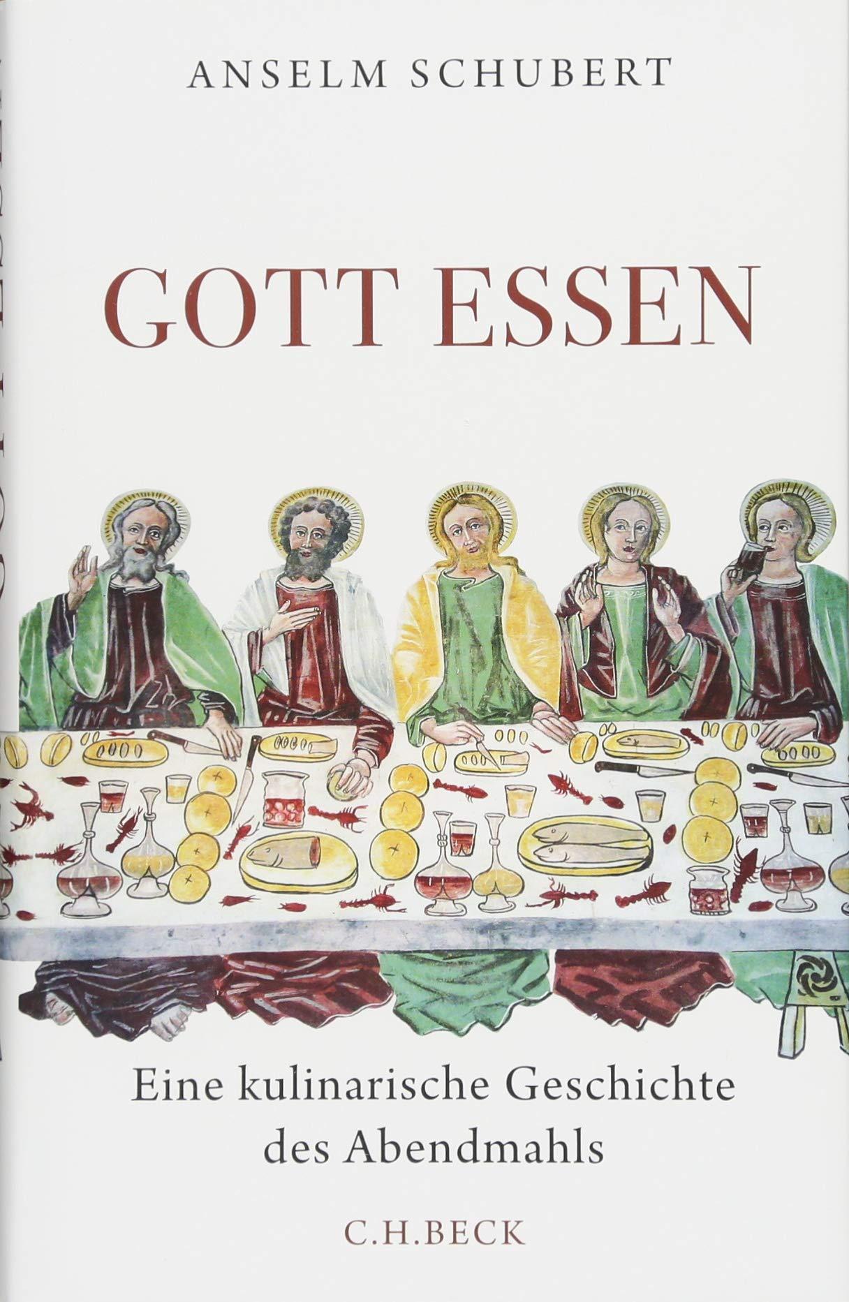 Gott essen: Eine kulinarische Geschichte des Abendmahls