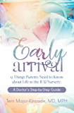 Early Arrival: 9 Things Parents Need to Know About Life in the ICU Nursery A Doctor's Step-by-Step Guide