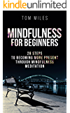 Mindfulness: Mindfulness For Beginners: 28 Steps To Becoming More Present Through Mindfulness Meditation (Mindfulness, Meditation)