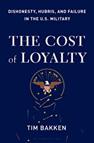 The Cost of Loyalty: Dishonesty, Hubris, and Failure in the U.S. Military