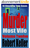 Murder Most Vile Volume 12: 18 Shocking True Crime Murder Cases (True Crime Murder Books) (English Edition)