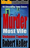 Murder Most Vile Volume 12: 18 Shocking True Crime Murder Cases (True Crime Murder Books) (English Edition)