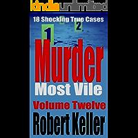 Murder Most Vile Volume 12: 18 Shocking True Crime Murder Cases