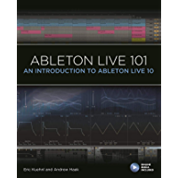 Ableton Live 101: An Introduction to Ableton Live 10 (101 Series) book cover