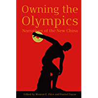 Owning the Olympics: Narratives of the New China (The New Media World) (English Edition)