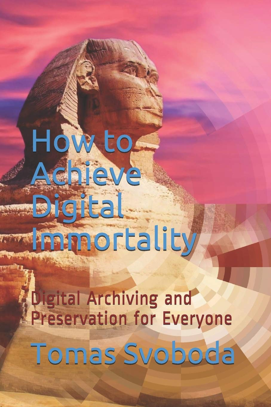 How To Achieve Digital Immortality  Digital Archiving And Preservation For Everyone