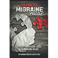 Solving The Migraine Puzzle.: A Comprehensive Guide To Migraine Relief.