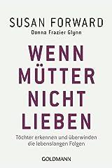 Wenn Mütter nicht lieben: Töchter erkennen und überwinden die lebenslangen Folgen (German Edition) Kindle Edition