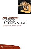 Il gioco delle passioni: Dinamiche dei rapporti amorosi (Tascabili. Saggi Vol. 244)