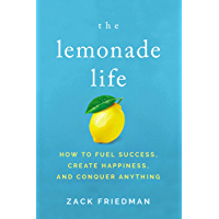 The Lemonade Life: How to Fuel Success, Create Happiness, and Conquer Anything