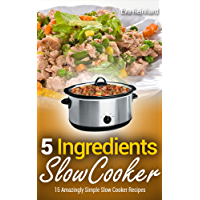 5 Ingredient Slow Cooker: 15 Amazingly Simple Slow Cooker Recipes (Healthy Recipes, Crock Pot Recipes, Slow Cooker Recipes,  Caveman Diet, Stone Age Food, Clean Food) (English Edition)
