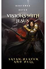 Visions With Jesus, Satan, Heaven And Hell (Visions Of Jesus Book 1) Kindle Edition
