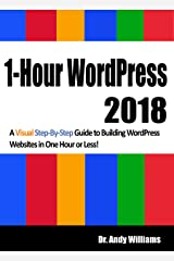 1-Hour WordPress 2018: A visual step-by-step guide to building WordPress websites in one hour or less! Kindle Edition