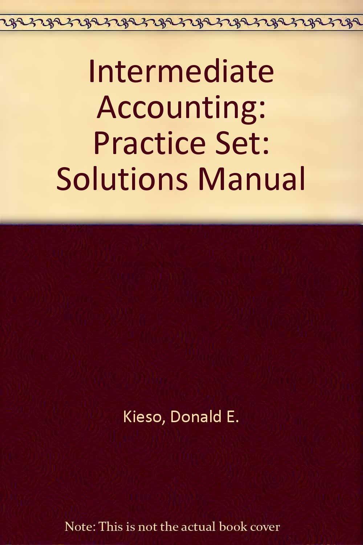 Intermediate Accounting: Practice Set: Solutions Manual: Donald E. Kieso,  Jerry J. Weygandt: 9780471064398: Amazon.com: Books