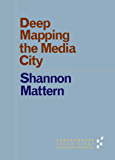 Deep Mapping the Media City (Forerunners: Ideas First)