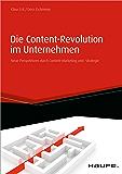 Die Content-Revolution im Unternehmen: Neue Perspektiven durch Content-Marketing und -Strategie (Haufe Fachbuch)